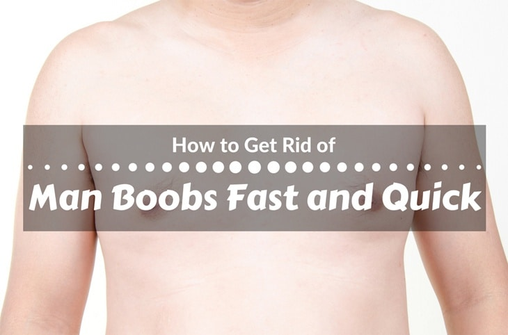 How To Get Rid Of Man Boobs Fast And Quick