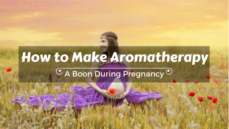 How to Make Aromatherapy a Boon during Pregnancy