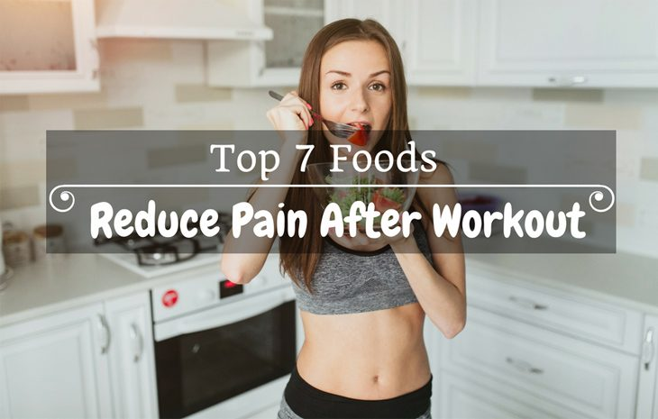 Top 7 Foods To Reduce Pain After Workout