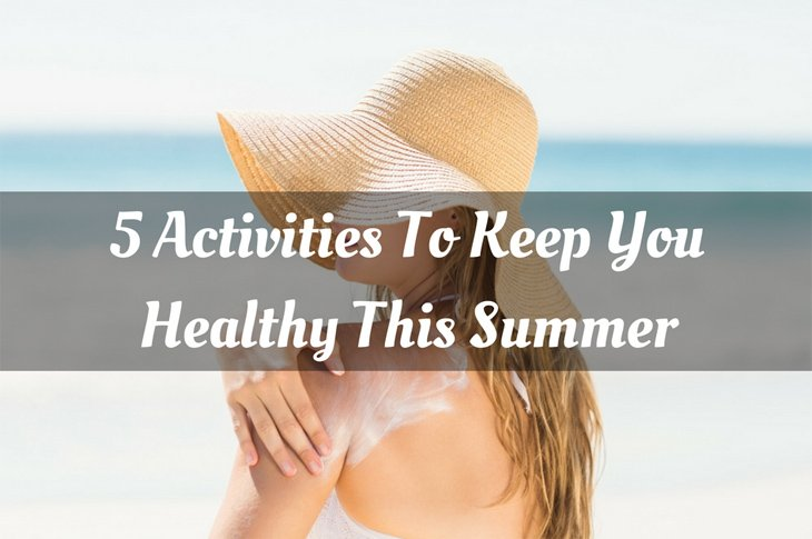 5 Activities To Keep You Healthy This Summer