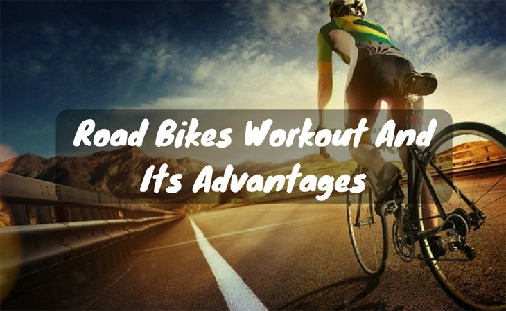 Road Bikes Workout and Its Advantages