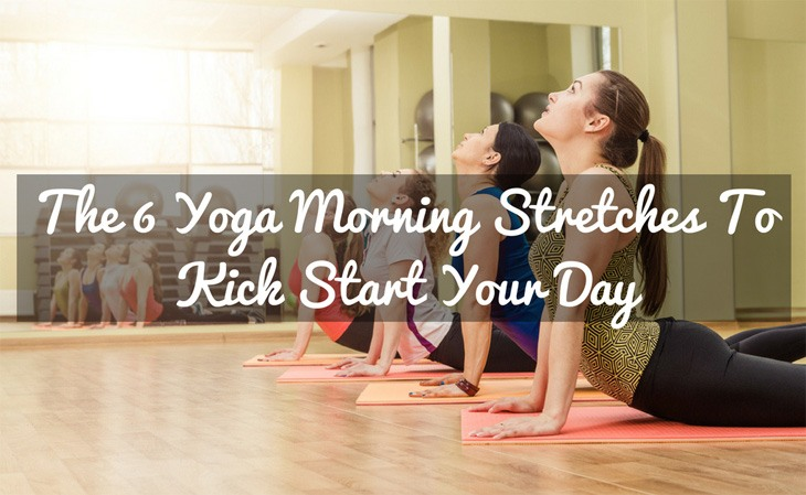 The 6 Yoga Morning Stretches To Kick Start Your Day