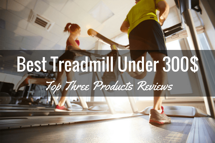 Best Treadmill Under 300$