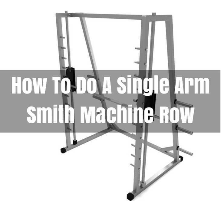 How To Do A Single Arm Smith Machine Row